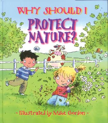 Why Should I Protect Nature? By Green, Jen/ Gordon, Mike (ILT)